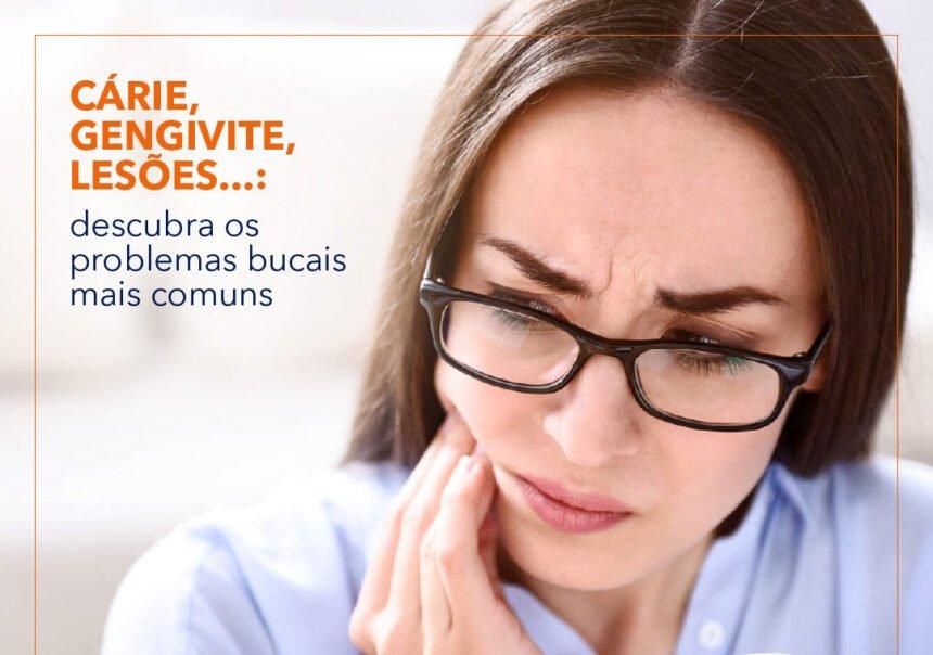Cárie, gengivite, lesões…: descubra os problemas bucais mais comuns