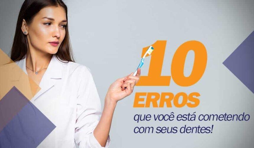10 Erros que você está cometendo com seus dentes