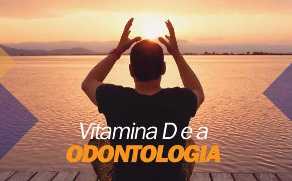 A vitamina D e a Odontologia